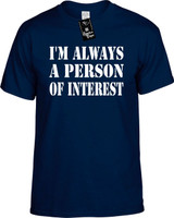 Im Always A Person Of Interest Funny T-Shirts Youth Novelty Tees