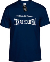 Id Rather Be Playing Texas Hold'Em Funny T-Shirts Youth Novelty Tees