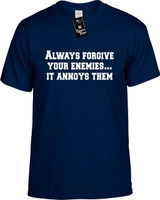 Always Forgive Your Enemies It Annoys Them Funny T-Shirts Youth Novelty Tees