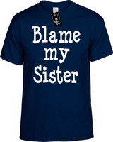 Blame My Sister Funny T-Shirts Youth Novelty Tees
