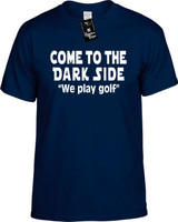 Come To The Dark Side We Play Golf Funny T-Shirts Youth Novelty Tees