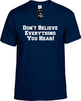 Don't Believe Everything You Hear Funny T-Shirts Youth Novelty Tees