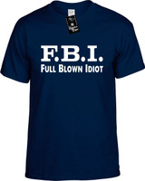 FBI (Full Blown Idiot) Funny T-Shirts Youth Novelty Tees