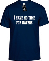 I Have No Time For Haters Funny T-Shirts Youth Novelty Tees