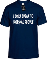 I Only Speak To Normal People Funny T-Shirts Youth Novelty Tees