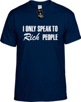 I Only Speak To Rich People Funny T-Shirts Youth Novelty Tees