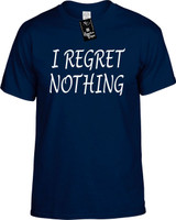 I Regret Nothing Funny T-Shirts Youth Novelty Te
