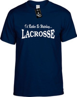 Id Rather Be Watching Lacrosse Funny T-Shirts Youth Novelty Tees