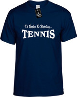 Id Rather Be Watching Tennis Funny T-Shirts Youth Novelty Tees