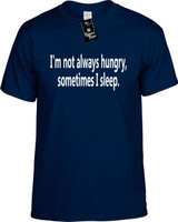 Im Not Always Hungry Sometimes I Sleep Funny T-Shirts Youth Novelty Tees