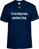 Im Not Always Mean Sometimes I Sleep Funny T-Shirts Youth Novelty Tees