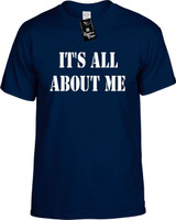 Its All About Me Funny T-Shirts Youth Novelty Tees