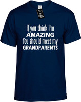 If You Think Im Amazing You Should Meet My Grandparents Funny T-Shirts Youth Novelty Tees