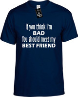 If You Think Im Bad You Should Meet My Best Friend Funny T-Shirts Youth Novelty Tees