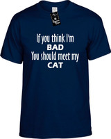 If You Think Im Bad You Should Meet My Cat Funny T-Shirts Youth Novelty Tees