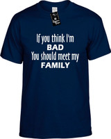 If You Think Im Bad You Should Meet My Family Funny T-Shirts Youth Novelty Tees