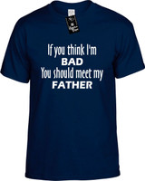 If You Think Im Bad You Should Meet My Father Funny T-Shirts Youth Novelty Tees
