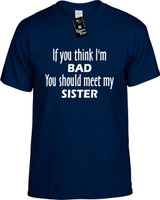 If You Think Im Bad You Should Meet My Sister Funny T-Shirts Youth Novelty Tees