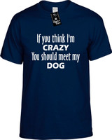 If You Think Im Crazy You Should Meet My Dog Funny T-Shirts Youth Novelty Tees