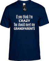 If You Think Im Crazy You Should Meet My Grandparents Funny T-Shirts Youth Novelty Tees