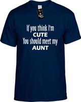 If You Think Im Cute You Should Meet My Aunt Funny T-Shirts Youth Novelty Tees