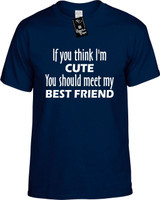 If You Think Im Cute You Should Meet My Best Friend Funny T-Shirts Youth Novelty Tees