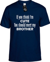 If You Think Im Cute You Should Meet My Brother Funny T-Shirts Youth Novelty Tees