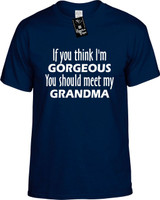 If You Think Im Gorgeous You Should Meet My Grandma Funny T-Shirts Youth Novelty Tees