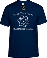 Never Trust Atoms They Make Up Novelty T-Shirt
