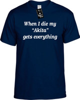 When I die / Akita gets everything Youth Novelty T-Shirt