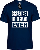 GREATEST BRIDESMAID EVER Youth Novelty T-Shirt