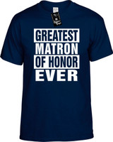 GREATEST MATRON OF HONOR EVER Youth Novelty T-Shirt