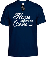 Home is where my Casino is at Youth Novelty T-Shirt