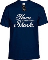 Home is where theres Sharks Youth Novelty T-Shirt