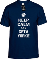 Keep Calm and Get a Yorkie Youth Novelty T-Shirt