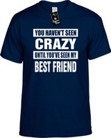 HAVENT SEEN CRAZY/ MY BEST FRIEND Youth Novelty T-Shirt