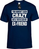 HAVENT SEEN CRAZY / MY EX-FRIEND Youth Novelty T-Shirt