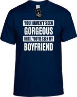 HAVENT SEEN GORGEOUS/ MY BOYFRIEND Youth Novelty T-Shirt