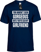 HAVENT SEEN GORGEOUS MY GIRLFRIEND Youth Novelty T-Shirt