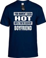 HAVENT SEEN HOT /SEEN MY BOYFRIEND Youth Novelty T-Shirt