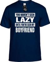 HAVENT SEEN LAZY/SEEN MY BOYFRIEND Youth Novelty T-Shirt