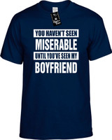 HAVENT SEEN MISERABLE MY BOYFRIEND Youth Novelty T-Shirt