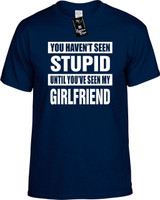 HAVENT SEEN STUPID/ MY GIRLFRIEND Youth Novelty T-Shirt