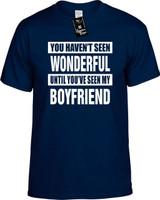 HAVENT SEEN WONDERFUL MY BOYFRIEND Youth Novelty T-Shirt