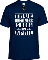 TRUE GREATNESS IS BORN IN APRIL Youth Novelty T-Shirt
