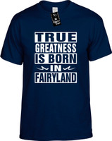 TRUE GREATNESS IS BORN IN FAIRYLAND Youth Novelty T-Shirt