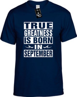 TRUE GREATNESS IS BORN IN SEPTEMBER Youth Novelty T-Shirt
