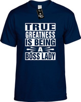TRUE GREATNESS IS BEING A BOSS LADY Youth Novelty T-Shirt