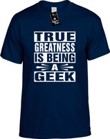 TRUE GREATNESS IS BEING A GEEK Youth Novelty T-Shirt