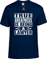 TRUE GREATNESS IS BEING A LAWYER Youth Novelty T-Shirt